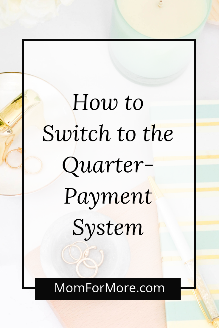 How to Switch to the Quarter-Payment System