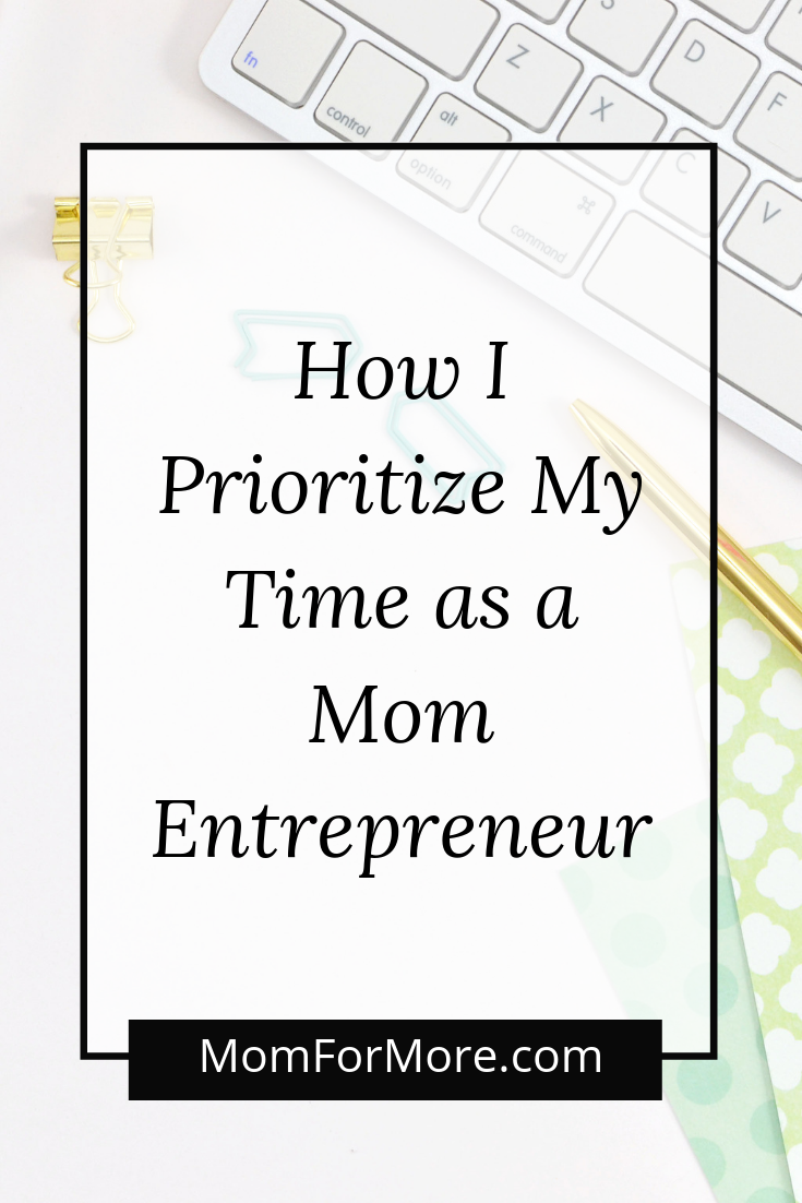 How I Prioritize My Time as a Mom Entrepreneur