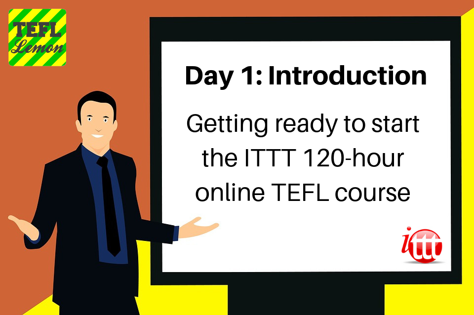 Getting ready to start the ITTT 120-hour online TEFL Course (Introduction).png