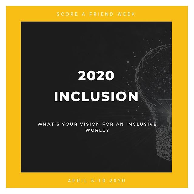This year's Score A Friend Week theme is 2020INCLUSION: What is your vision for an inclusive world? Lead a 5-day, themed program in a school, workplace, or community site to spread ability inclusion awareness, education, and ways to get involved in the movement. #scoreafriendweek #safinclusionweek #inclusion #2020inclusion #inclusion #leadership #education #awareness #future #inclusivefuture #abilityinclusion