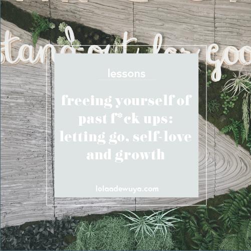 Freeing Yourself of Past F*ck Ups | lolaadewuya.com