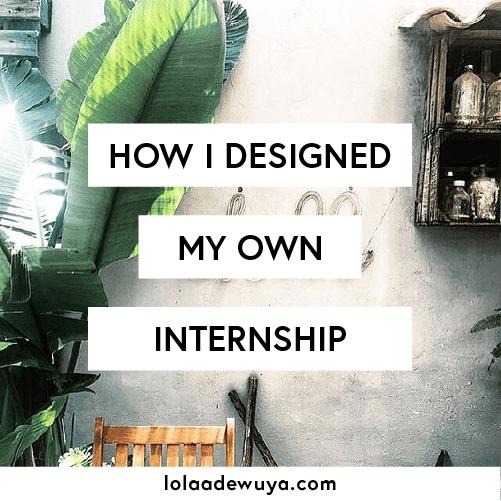 How I Designed My Own Internship | lolaadewuya.com