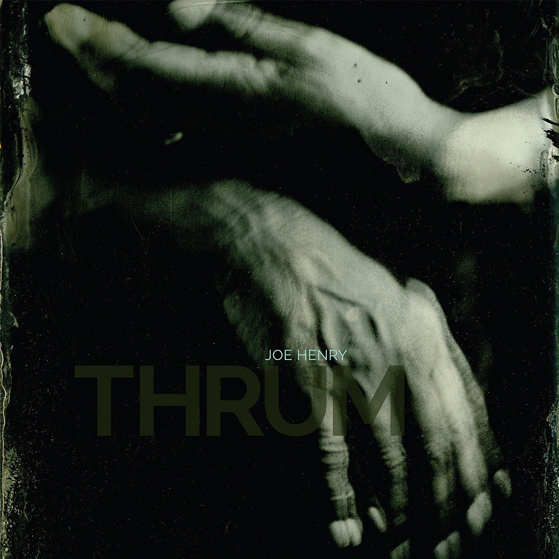 Joe Henry : Thrum (2017)