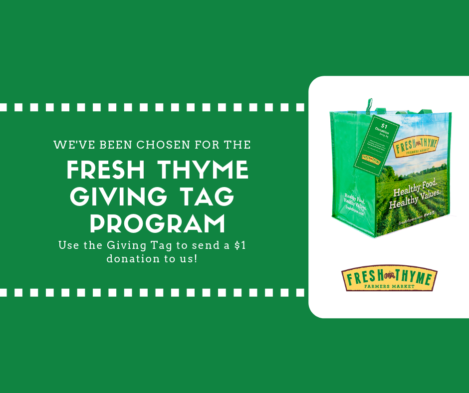 Go Green at Fresh Thyme: - We're participating in the Fresh Thyme Giving Tag Program! Purchase a $2.99 reusable Giving Bag at any Fresh Thyme store and use the attached Giving Tag to direct a $1 donation to us!