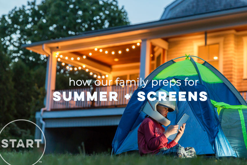 Summer is right around the corner…and for many parents, that means screentime battles are ahead! To help you get prepped for a healthy tech-life balance this summer, we wanted to share these thoughts from Lauren, one of our START parents, about how her family gets ready for summertime screens.  Thanks, Lauren!