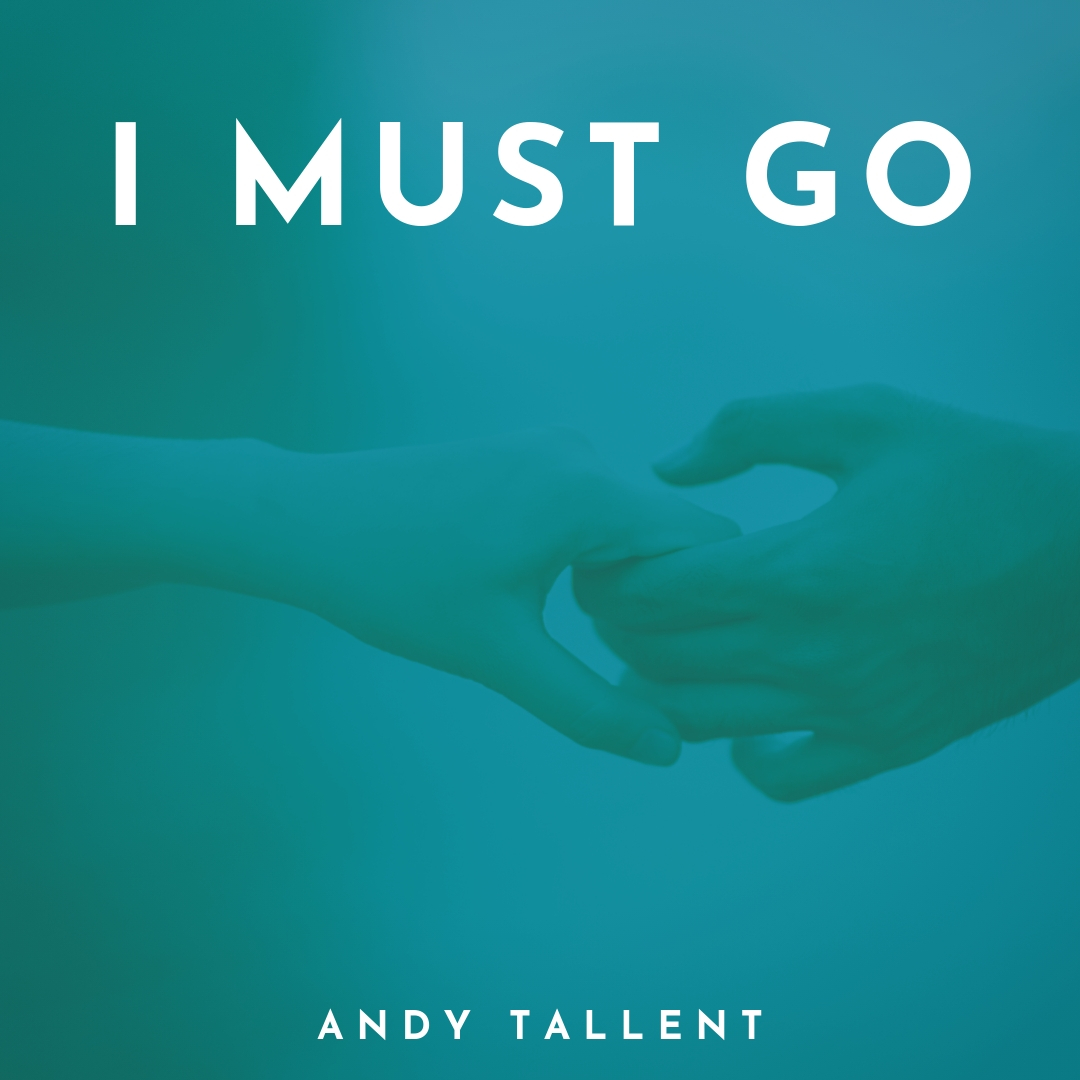 Andy Tallent I Must Go.jpg