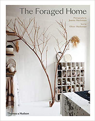 The Foraged Home,  photographs by Joanna Maclennan, text by Oliver Maclennan, Thames & Hudson, $54.