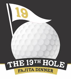 The 19th Hole Fajita Dinner - Judge Risner Golf Tournament