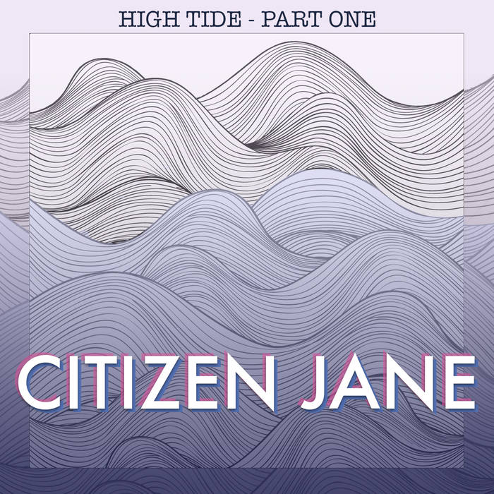 Citizen Jane: High Tide Part One (EP, 2019)
