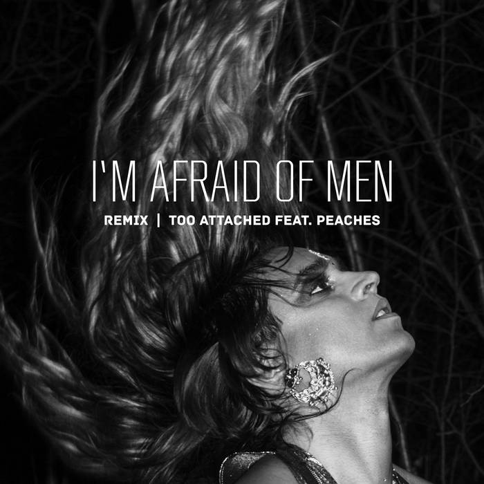 "Too Attached ""I'm Afraid of Men Remix feat: Peaches"" (single, 2018)"