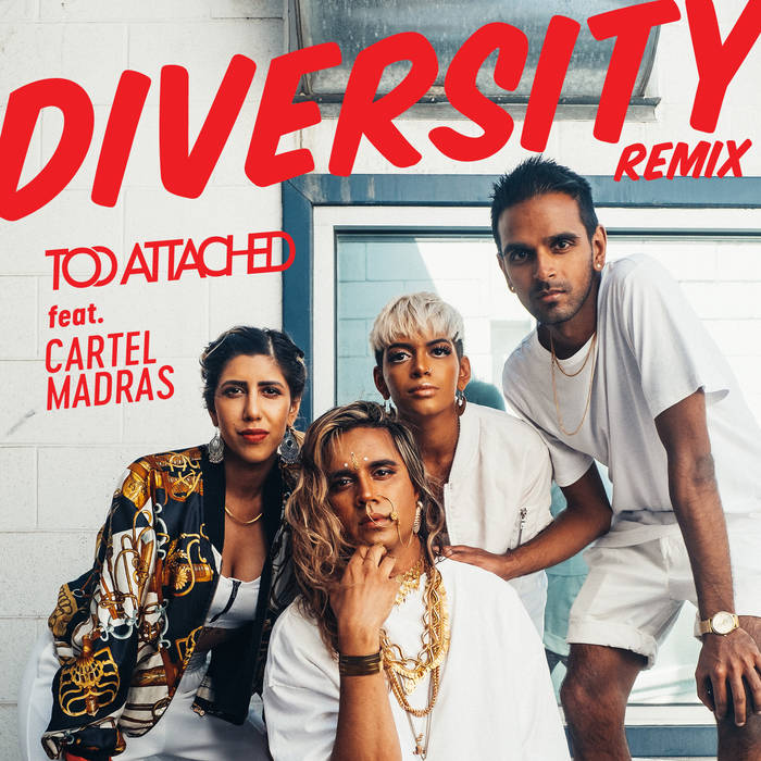"Too Attached ""Diversity remix feat: Cartel Madras"" (single, 2018)"