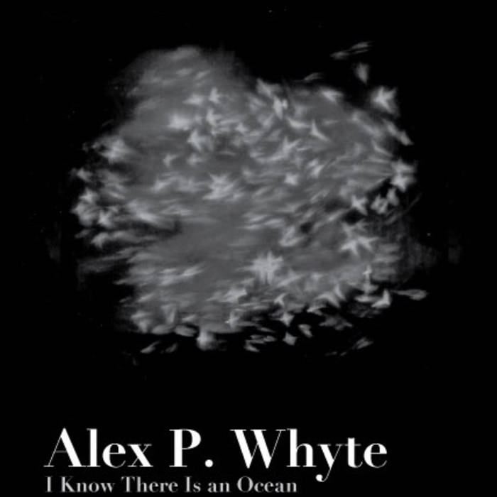 Alex P Whyte: I Know There Is An Ocean (2012) - Produced, Mixed, Engineered by Heather Kirby