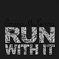 Emma McKenna: Run With It (2010) - Mixed and Engineered by Heather Kirby