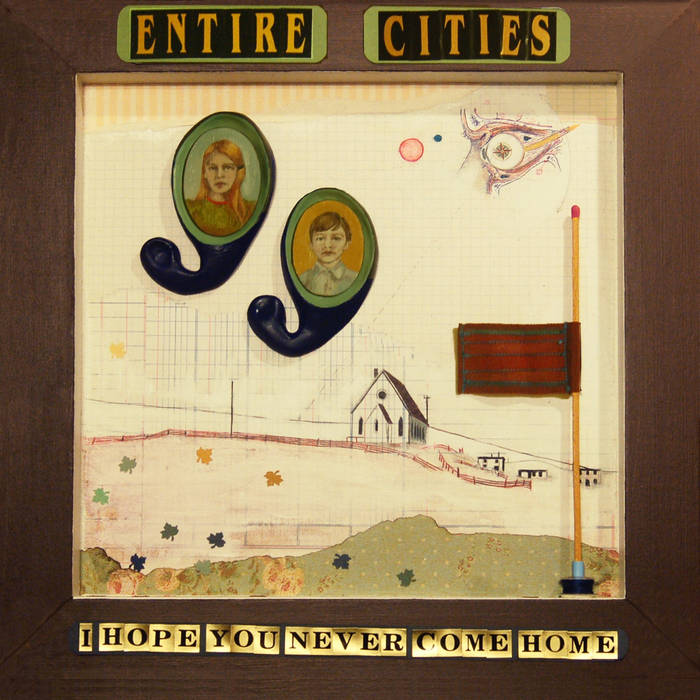 Entire Cities: I Hope You Never Come Home (LP, 2010) - Co-Produced, Engineered and Mixed by Heather Kirby