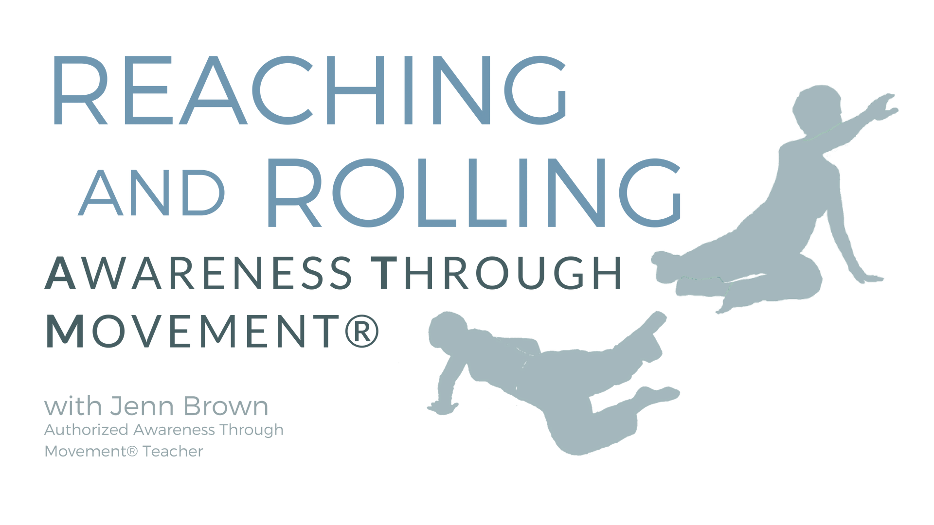 Classes With Jenn Brown Reaching & Rolling Awareness Through Movement Header (1).png