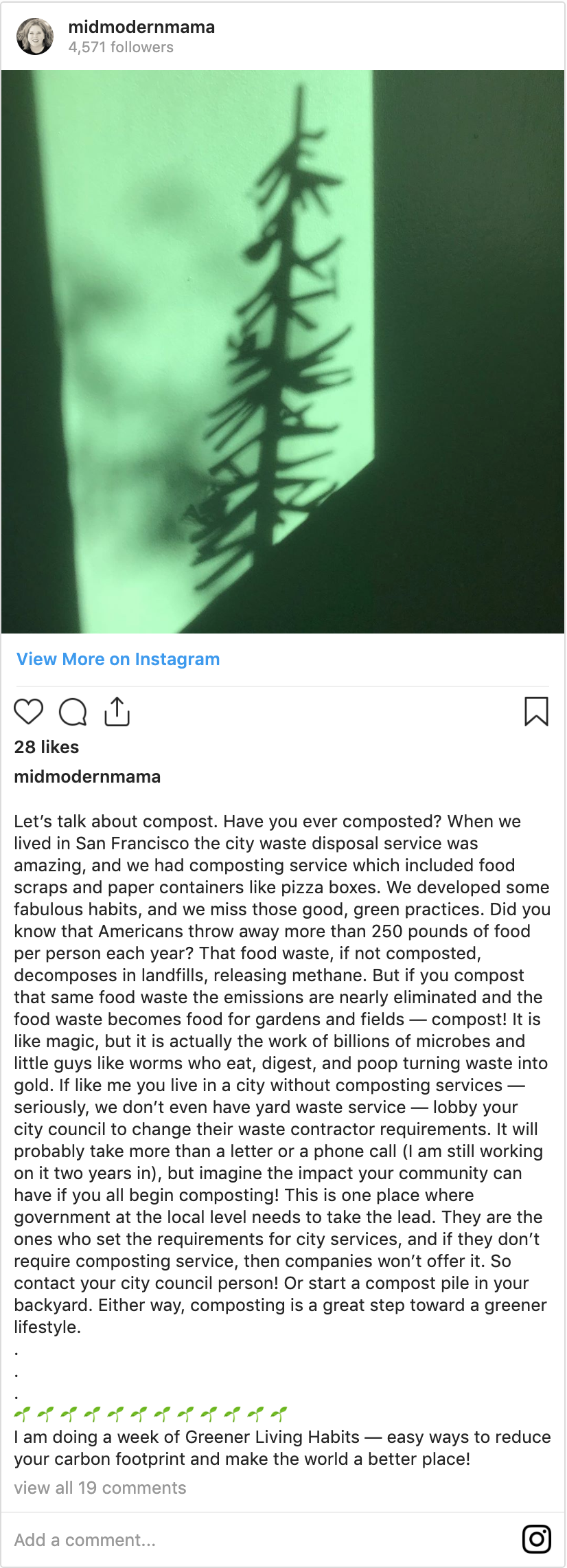 Let's talk about compost. Have you ever composted? When we lived in San Francisco the city waste disposal service was amazing, and we had composting service which included food scraps and paper containers like pizza boxes. We developed some fabulous habits, and we miss those good, green practices. Did you know that Americans throw away more than 250 pounds of food per person each year? That food waste, if not composted, decomposes in landfills, releasing methane. But if you compost that same food waste the emissions are nearly eliminated and the food waste becomes food for gardens and fields — compost! It is like magic, but it is actually the work of billions of microbes and little guys like worms who eat, digest, and poop turning waste into gold. If like me you live in a city without composting services — seriously, we don't even have yard waste service — lobby your city council to change their waste contractor requirements. It will probably take more than a letter or a phone call (I am still working on it two years in), but imagine the impact your community can have if you all begin composting! This is one place where government at the local level needs to take the lead. They are the ones who set the requirements for city services, and if they don't require composting service, then companies won't offer it. So contact your city council person! Or start a compost pile in your backyard. Either way, composting is a great step toward a greener lifestyle.