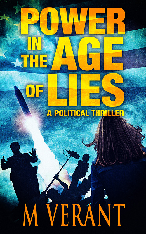 Power in the Age of Lies , an exciting political thriller