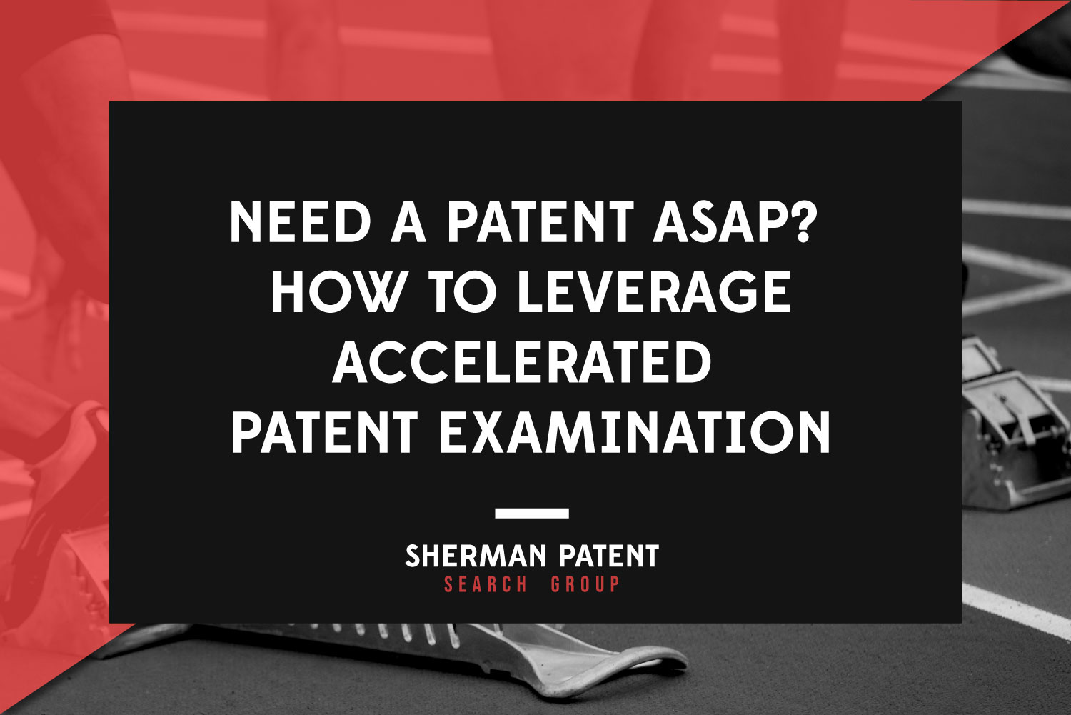 spsg-Need-a-Patent-ASAP--How-to-Leverage-Accelerated-Patent-Examination-web.jpg