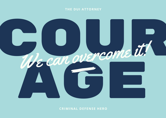 Courage We Can Overcome It Graphic. & the DUI (driving under the influence) attorney in California, criminal defense hero Don Hammond