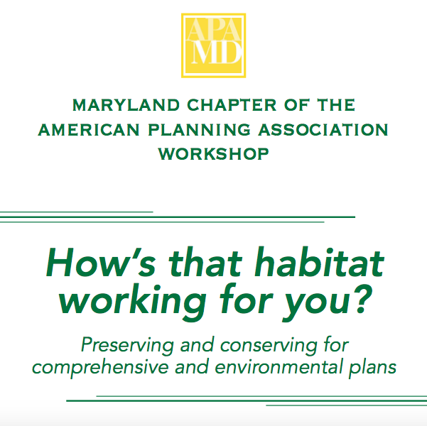 HOW'S THAT HABITAT WORKING FOR YOU? - An APA Maryland Event held at the University of Maryland Center for Environmental Studies.