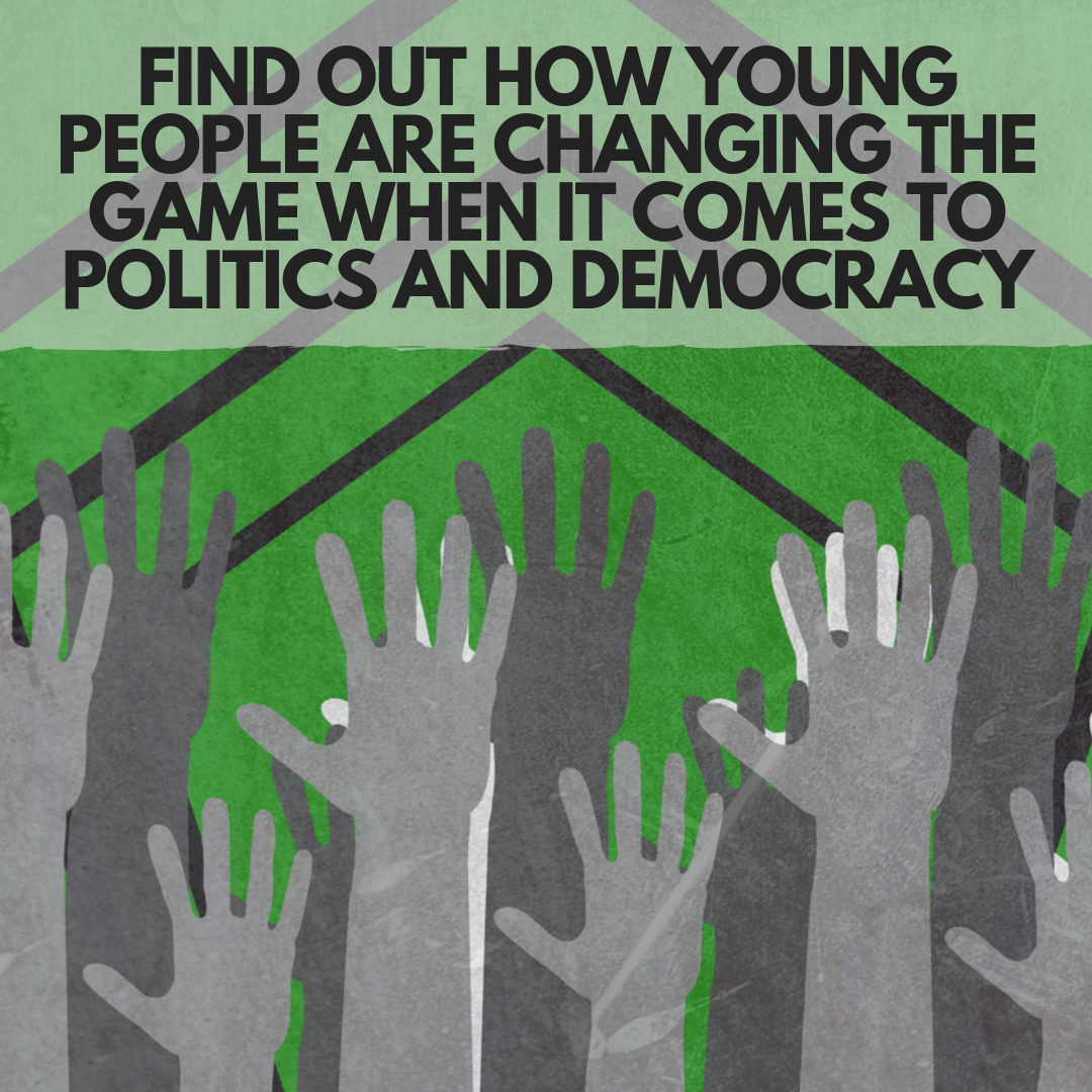 young people changing the game politics democracy