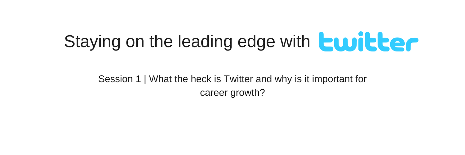 Stay on the leading edge with TwitterWHAT THE HECK IS TWITTER AND WHY IS IT IMPORTANT FOR CAREER GROWTH_ (1).png