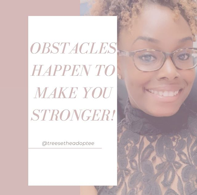 Day to day we try to complete our personal goals and then BOOM, life happens. When these obstacles arise the best way to deal with them is to have faith you will see it through. Once you are past that obstacle you will have learned something during the journey. Keep moving through those obstacles and let nothing stand in your way! #adultadoptee #voicesofadoption #bepartofthesolutionafc #fostercare
