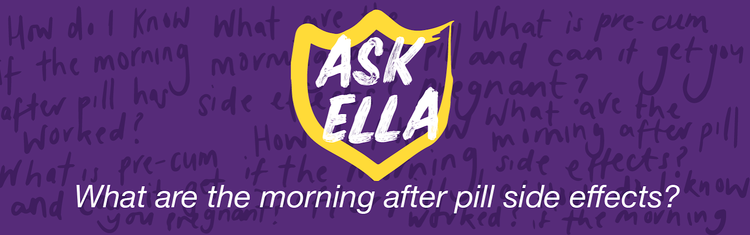 Ask Ella: What are the morning after pill side effects? — My