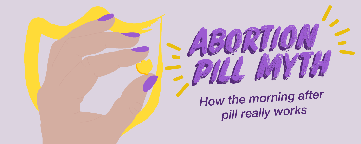 Abortion Pill Myth- How The Morning After Pill Really Works_Blog.png