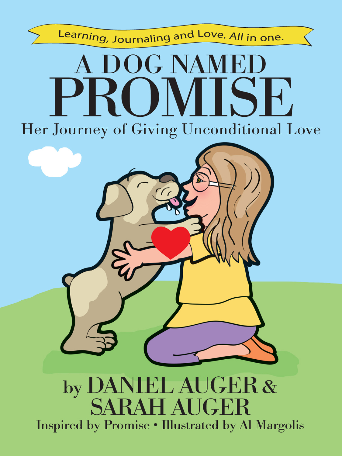 "A Dog Named Promise(Book + Journal!)  - Authors Sarah and Dan Auger, a father and daughter duo, are excited to present their children's book titled ""A Dog Named Promise: Her Journey of Giving Unconditional Love!"" This book was inspired by their family dog, Promise. When reading this book, you will be taken on adventures with a little girl named Sarah and her small dog Promise as they explore, interact with others, play and most importantly- LOVE! Together they learn the power in giving and receiving love each day! This book includes a story with colored illustrations, 22"