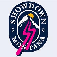 SHOWDOWN - Montana  Contact: Avery Gold avery@showdownmontana.com