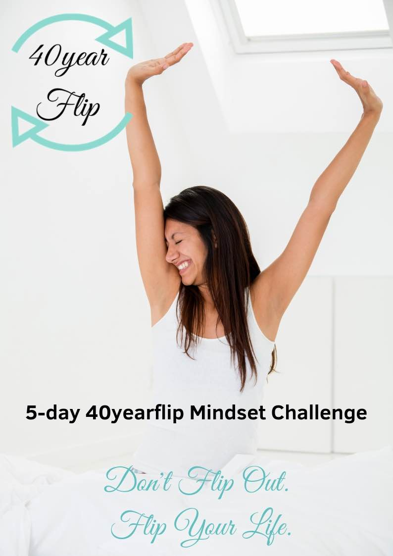 Day 5: 40yearflip Mindset Challenge