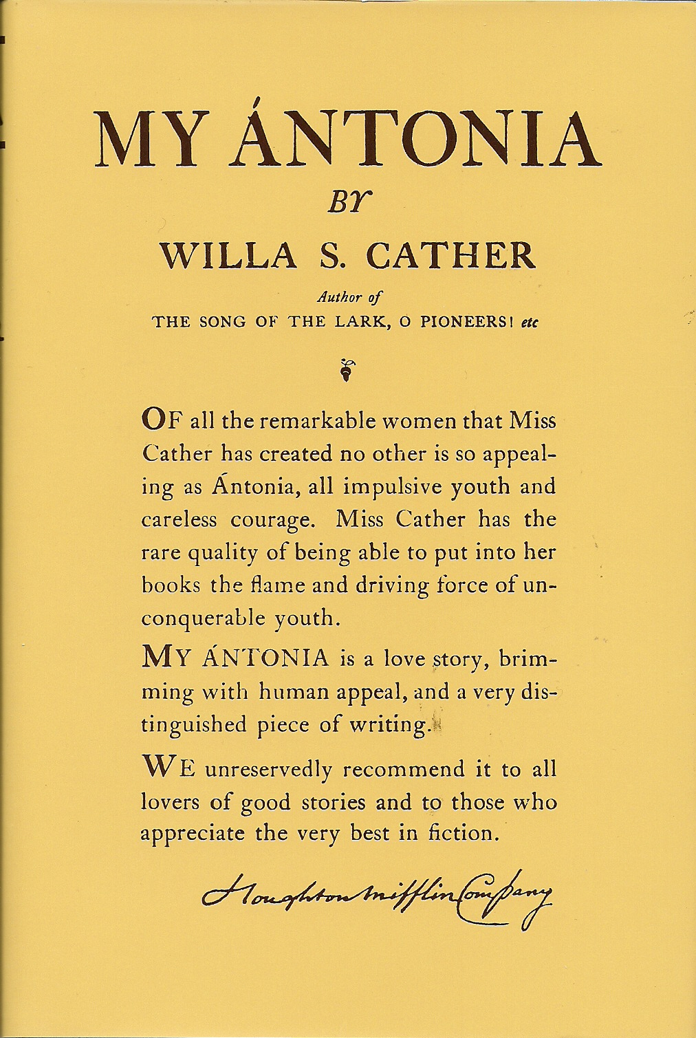 Willa Cather, My Ántonia [Boston; 1918] - One thing I've learned about myself in taking on this reading project (reading my way through the acclaimed fiction of the 1910s) is that although I'm always very reluctant to read rural fiction from other nations (nothing sounds dingier or more depressing than a novel of Spanish, French, German, or Russian farm life), stories about pioneers struggling with the soil in the U.S. are always fascinating to me. Maybe it's sheer national chauvinism, or the lingering effect of ingesting Laura Ingalls Wilder at a formative age -- or maybe U.S. writers of this era, who grew up on farms and were educated in cities, were better equipped to make lasting, fully human portraits of their country's rural life than bourgeois European writers looking down their noses at the peasantry.Anyway, Willa Cather is canonized enough that I've no need to explain why My Ántonia is great. Since I've been reading a lot of European fiction, I can recognize the (guileless?) optimism that characterizes the U.S. attitude towards life in the period, as just about everyone important ends happy and relatively prosperous. But the moment-to-moment sensation of reading the novel, the tracery of phrase and image, is so indelible, so deeply satisfying in itself that the story could be much worse than it is: Cather's prose is sturdy and strong enough to cover a multitude of sins. Only the prose of Virginia Woolf (so far in this project; translations can't count) equals her, and The Voyage Out isn't quite as good as My Ántonia; it peers deeper into minds, but does not organize them in relation to the world as successfully.It's taken me long enough to get around to reading Willa Cather, which I should have done in high school. But I'm glad to have done it now.October 22, 2017