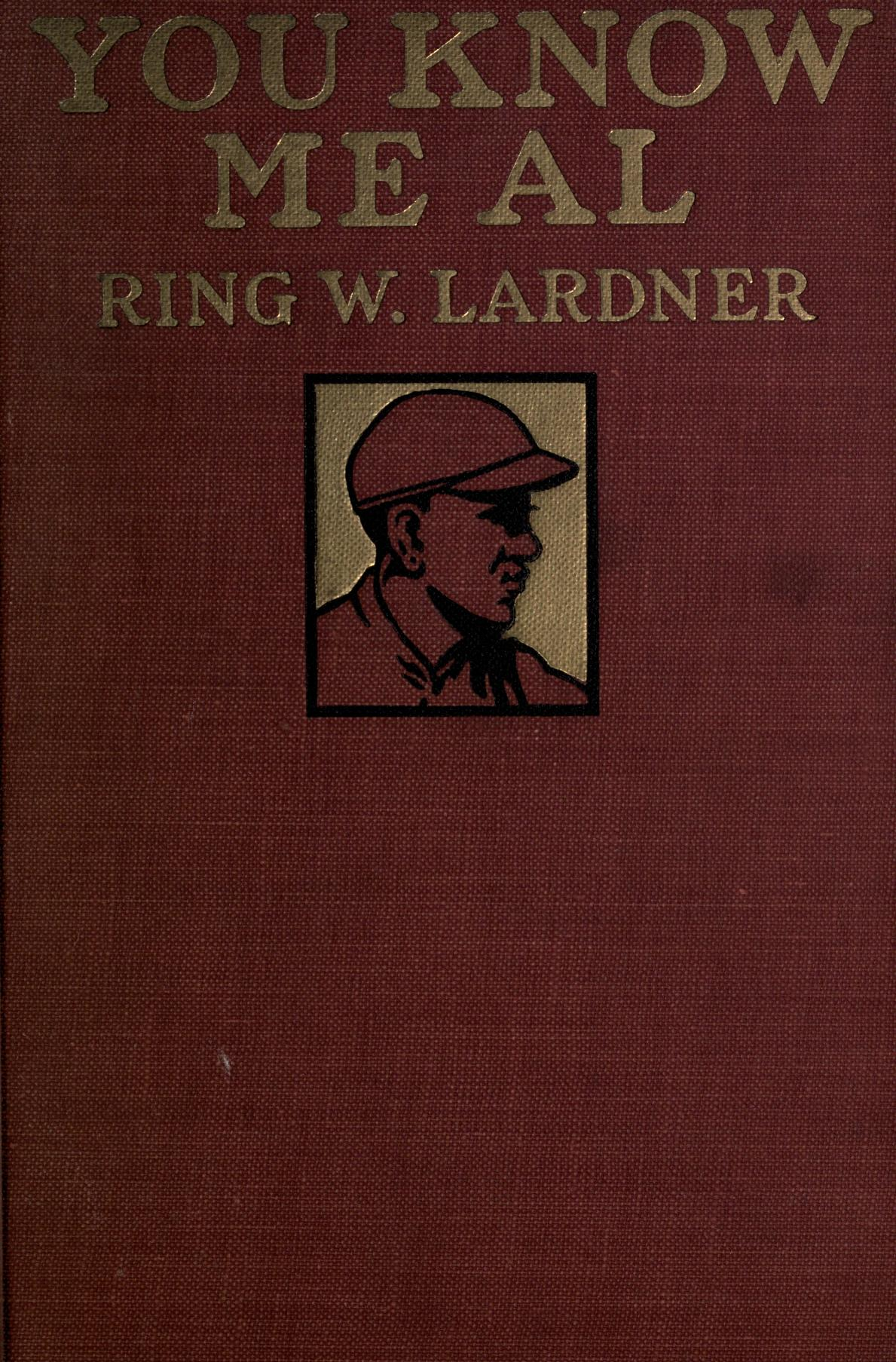 Ring Lardner, You Know Me Al [New York; 1916] - The crowning achievement of a particular, if minor, line in early-twentieth-century U.S. letters: the