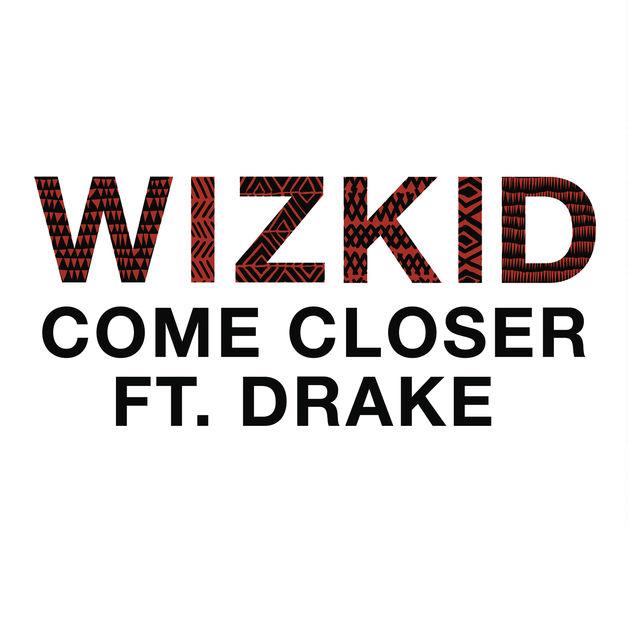 """54. WizKid ft. Drake, """"Come Closer"""""""
