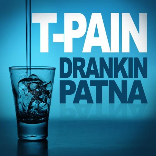 """36. T-Pain, """"Drankin' Patna"""""""