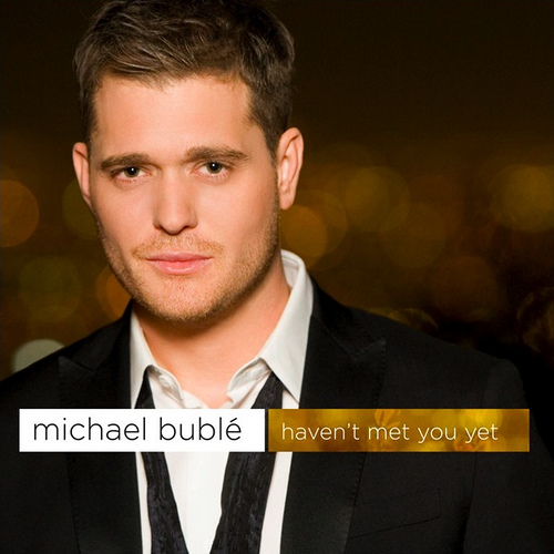 """79. Michael Bublé, """"Haven't Met You Yet"""""""