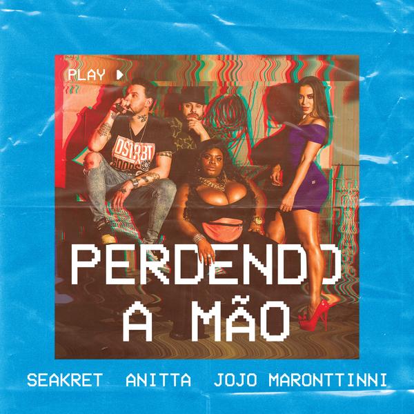 "69. Seakret ft. Anitta & Jojo Maronttinni, ""Perdendo a Mão"""