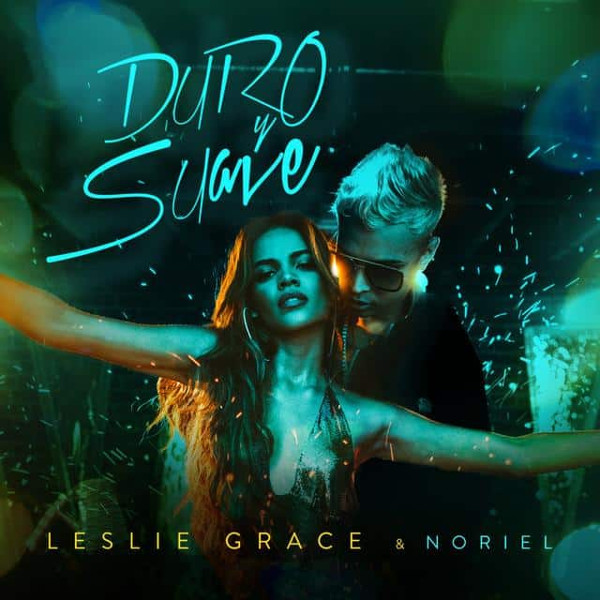 """18. Leslie Grace ft. Noriel, """"Duro y Suave"""""""