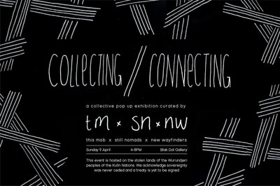 Still Nomads: Collecting // Connecting Exhibition. (Collaboration between collectives: this mob, Still Nomads & New Wayfinders)