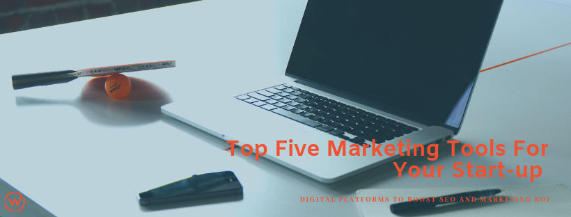 Top Five Marketing Tools For Your Start-up.png
