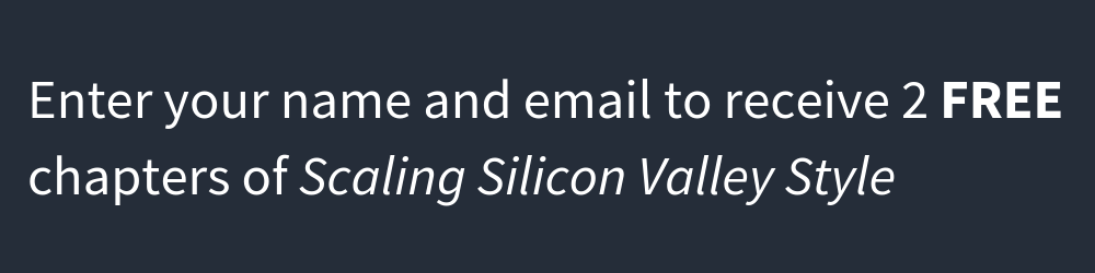Enter your name and email to receive 2 FREE chapters of Scaling Silicon Valley Style.png