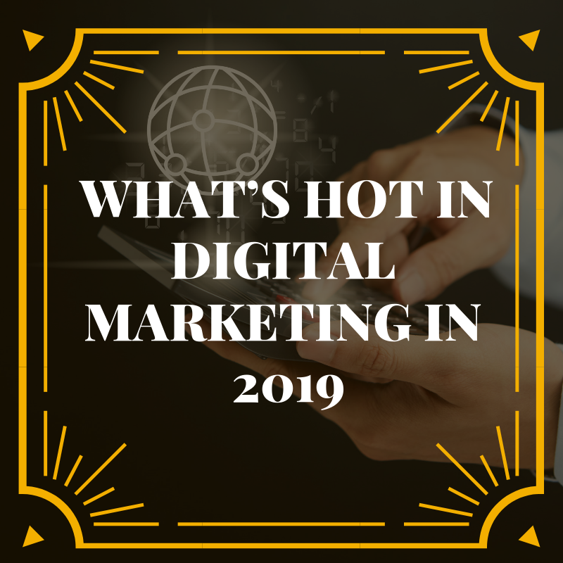 What's Hot in Digital Marketing in 2019.png