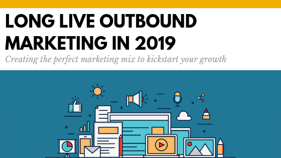 Long Live Outbound Marketing in 2019.png