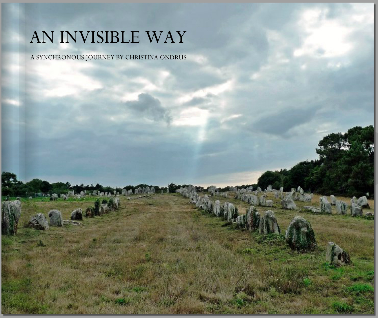Cover:  An Invisible Way: A Synchronous Journey , 2013.     Image: Les Alignements de Kermario; Carnac, France.