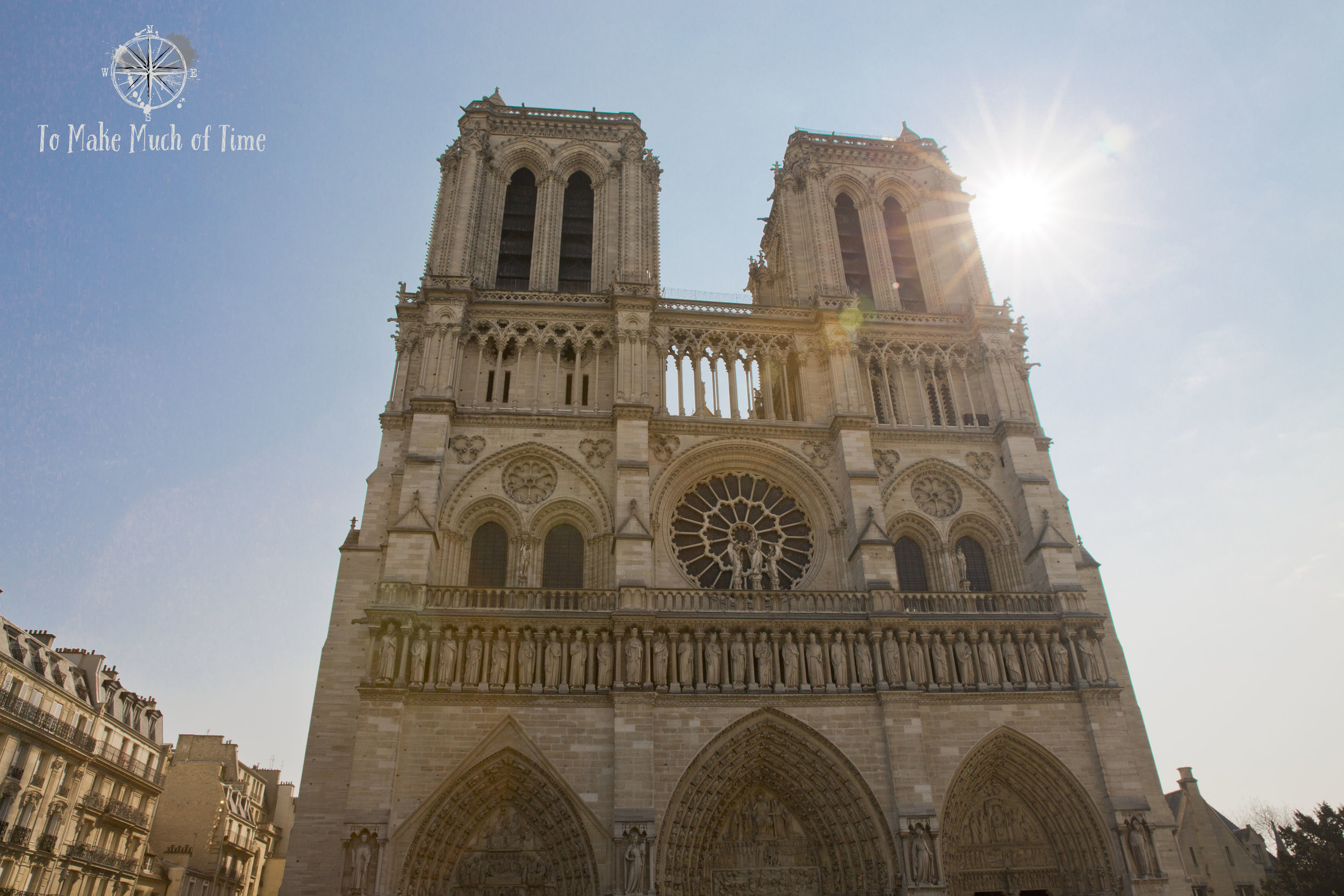 Notre-Dame Cathedral | Paris France | Before the Fire | To Make Much of Time