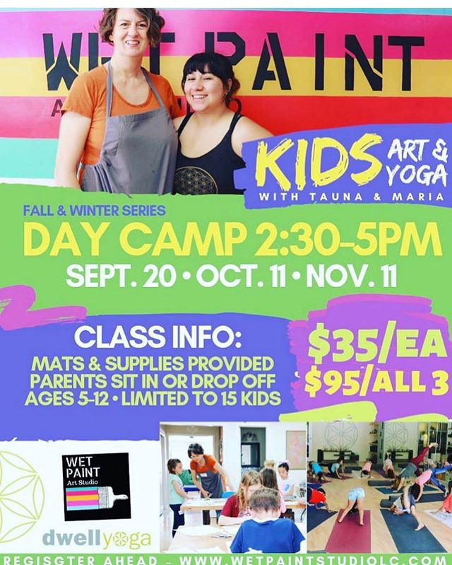 NO PUBLIC SCHOOL FRIDAY!! Parents! Sign your kiddo (s) up for this wonderful workshop offered by Tauna and Maria! A collaboration with Wet Paint and Dwell Yoga! Register at www.wetpaintstudiolc.com