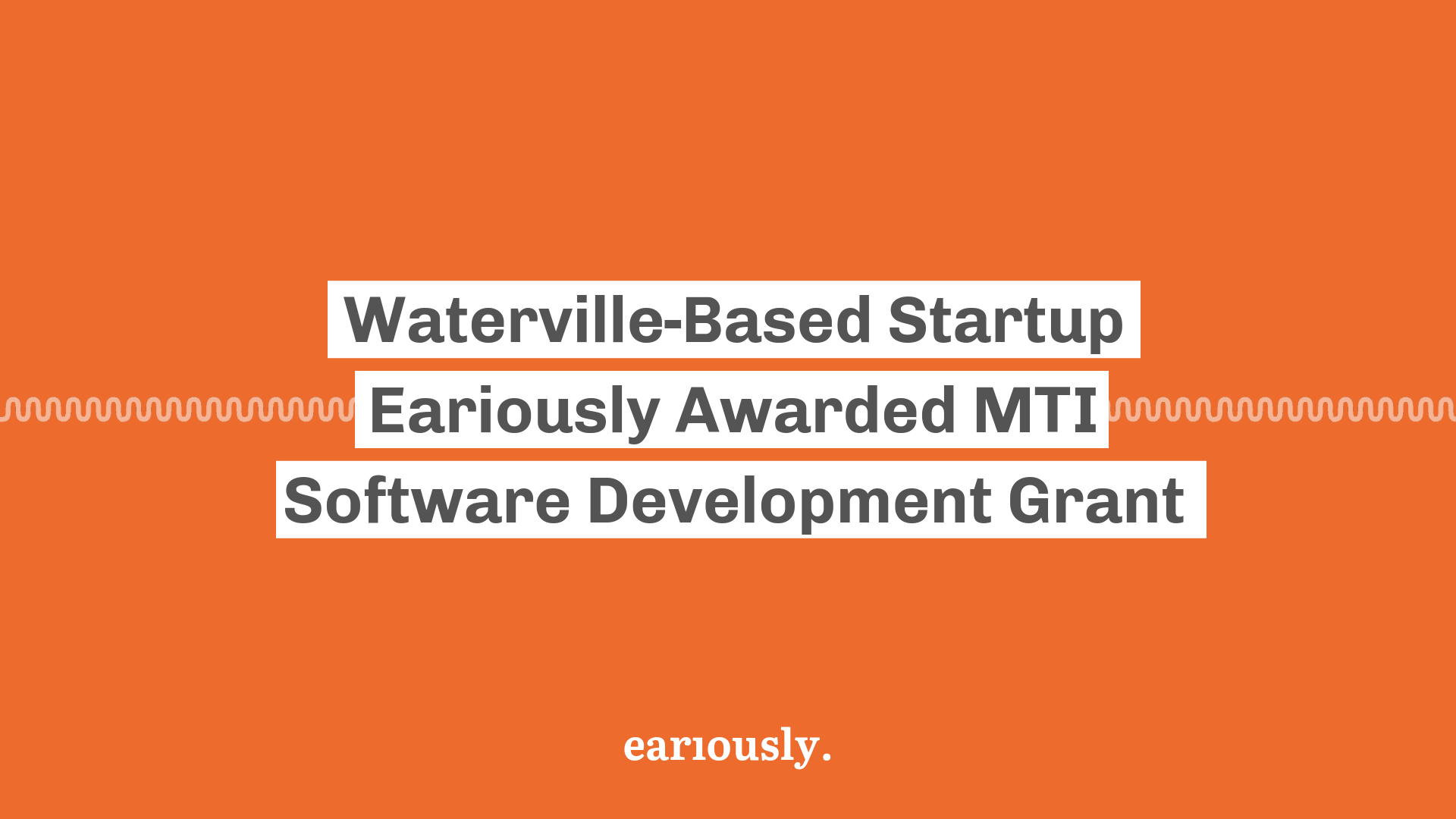 Eariously Waterville Maine MTI Grant Award Maine Technology Institute
