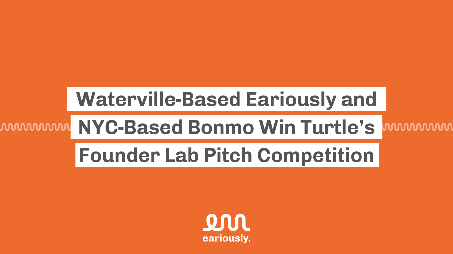 Eariously Bonmo Turtle Founder Lab Pitch Competition Waterville