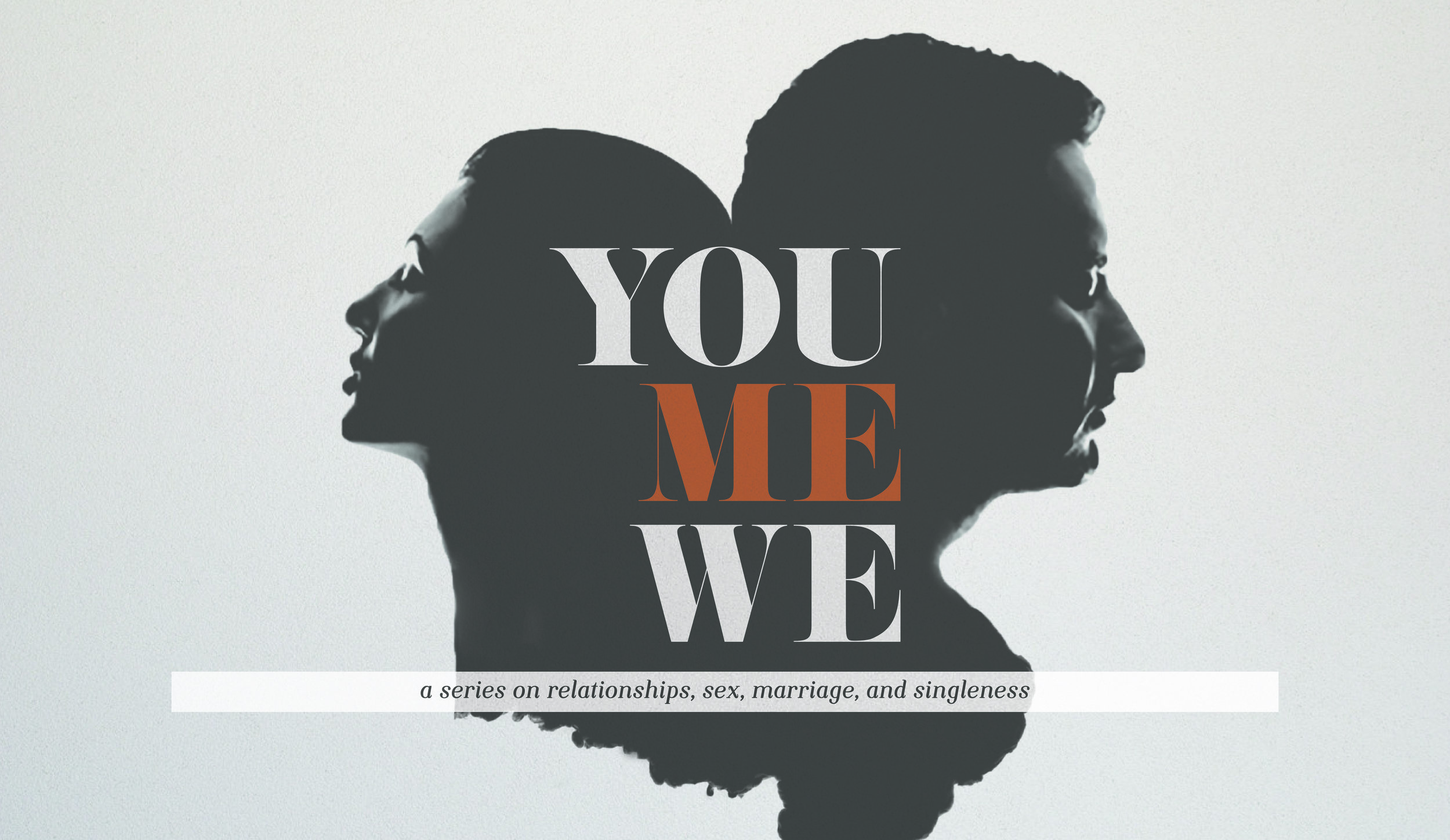 You, Me, We - a series on relationships, sex, marriage, and singleness